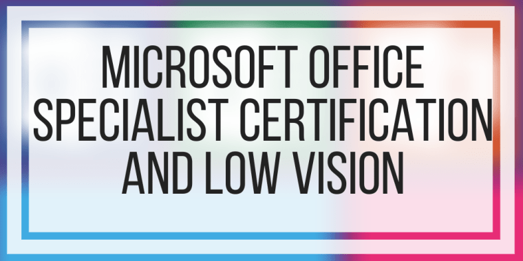 Microsoft Office Specialist Certification and Low Vision