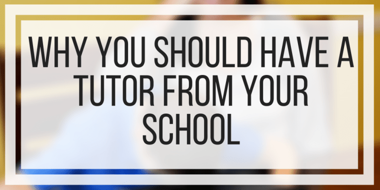 Why You Should Have A Tutor From Your School