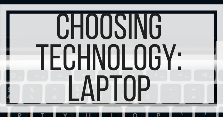 Choosing Technology: Laptop