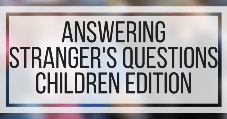 Answering Stranger's Questions- Children Edition