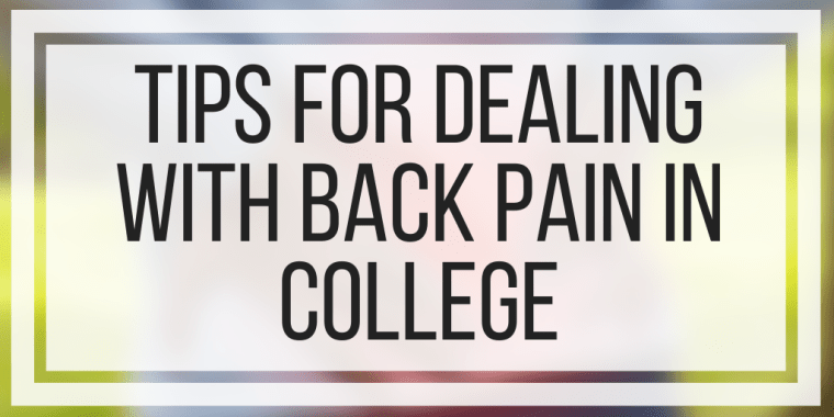 Tips For Dealing With Back Pain In College