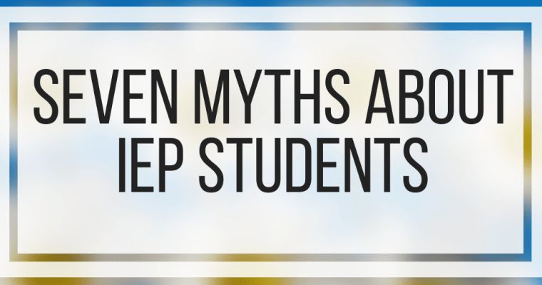 Seven Myths About IEP Students