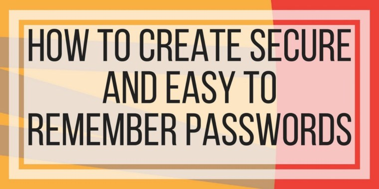 How To Create Secure And Easy To Remember Passwords