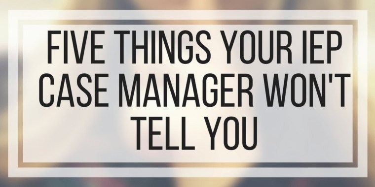 Five Things Your IEP Case Manager Won't Tell You