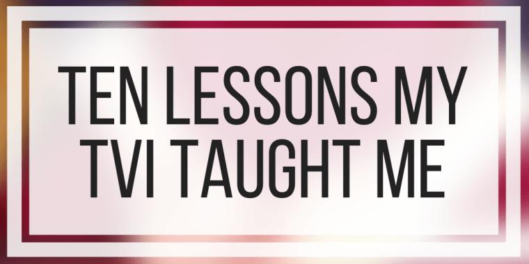 Ten Lessons My TVI Taught Me