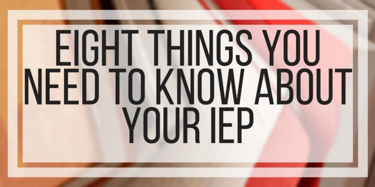 Eight Things You Need To Know About Your IEP