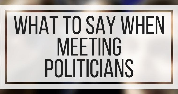 What To Say When Meeting Politicians