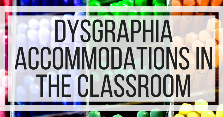 Dysgraphia Accommodations In The Classroom