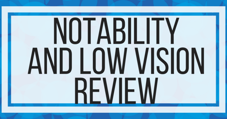 Notability and Low Vision Review