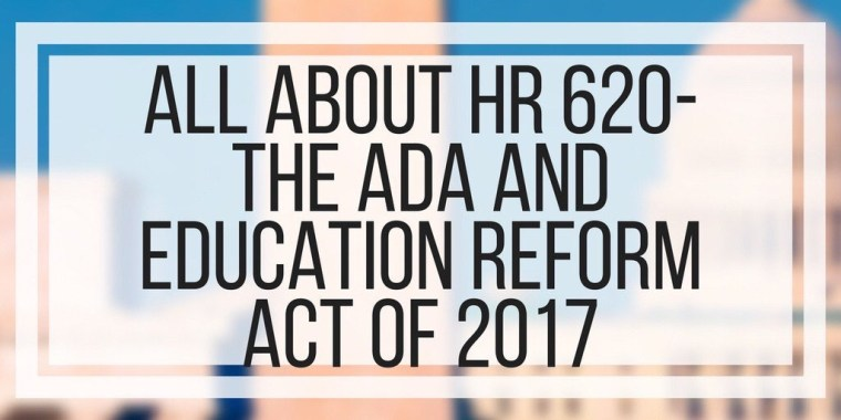 All About HR 620- The ADA and Education Reform Act of 2017