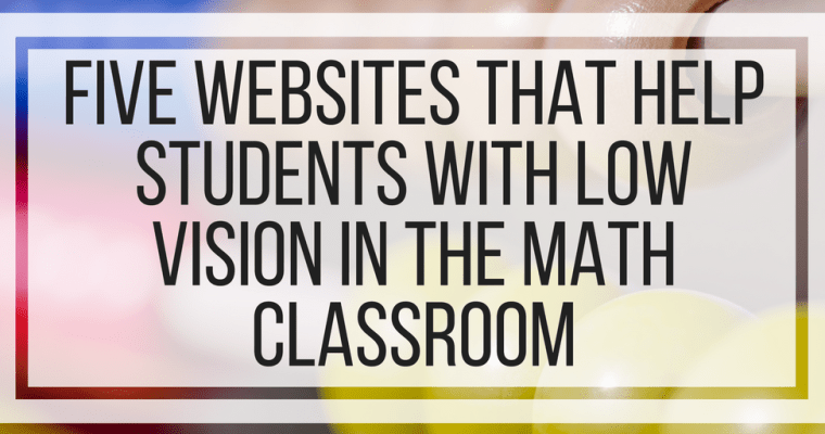 Five Websites That Help Students With Low Vision In The Math Classroom
