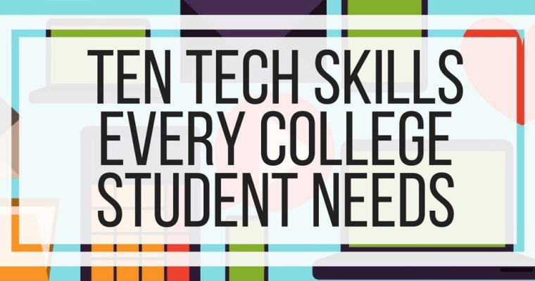 Ten Tech Skills Every College Student Needs