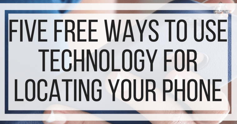 Five Free Ways To Use Technology For Locating Your Phone