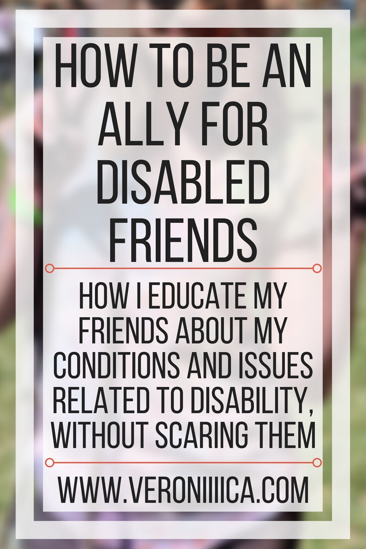 How to be an ally for disabled friends. How I educate my friends about issues related to disability and my conditions without scaring them