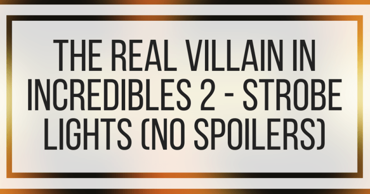 The Real Villain In Incredibles 2 – Strobe Lights (NO SPOILERS)