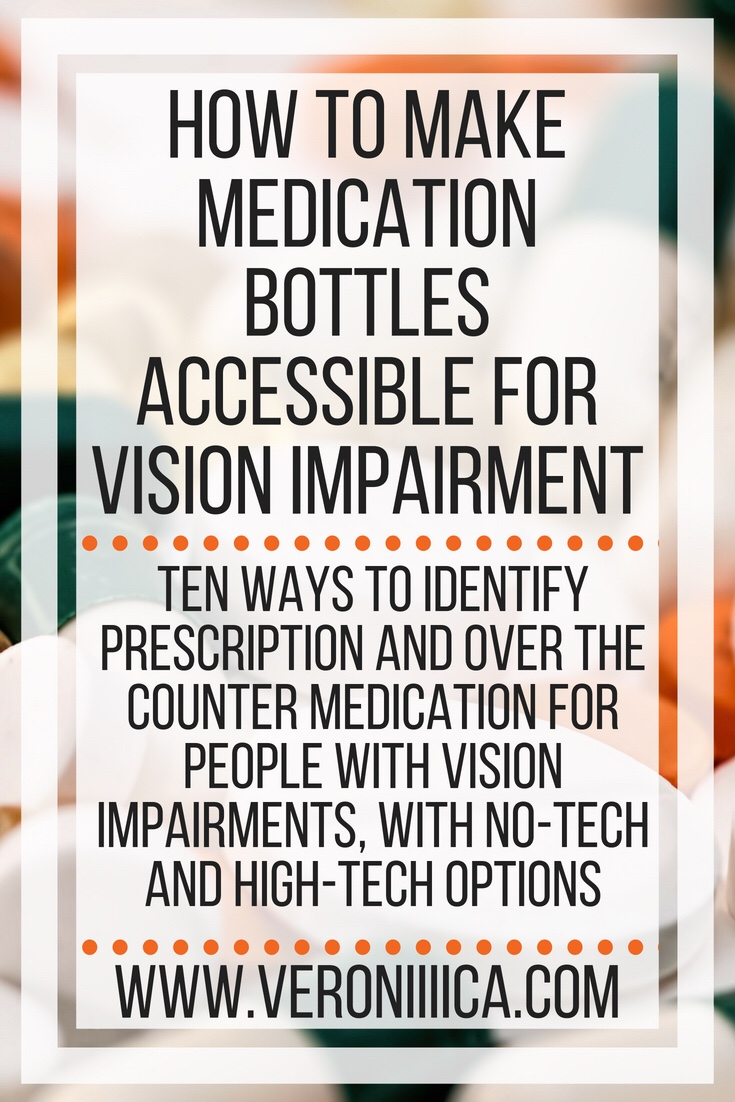 How to make medication bottles accessible for vision impairment. Ten ways to identify prescription and over the counter medication for people with vision impairments, with no-tech and high-tech assistive technology options available