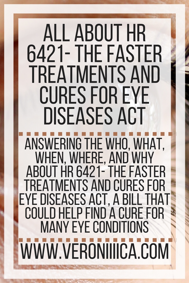 Answering the who, what, when, where, and why  About HR 6421- The Faster Treatments and Cures for Eye Diseases Act, a bill that could help find a cure for many eye conditions