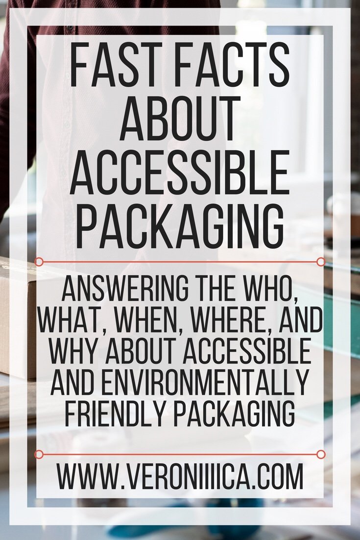 Fast facts about accessible packaging. Answering the who, what, when, where, and why about accessible and environmentally friendly packaging