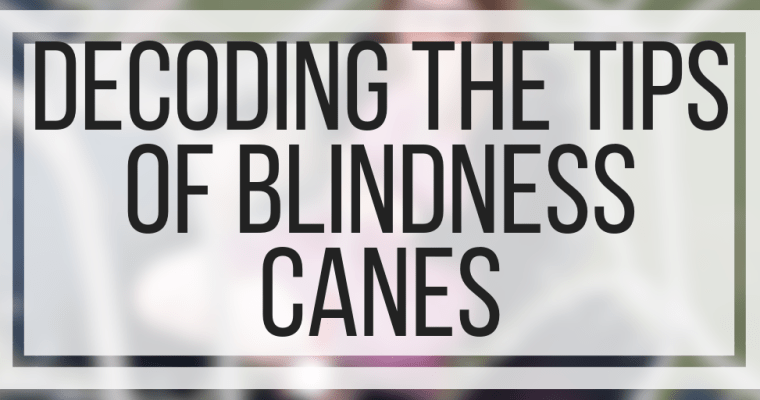 Decoding The Tips of Blindness Canes