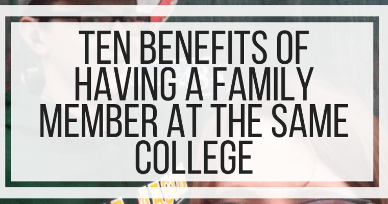 Ten Benefits of Having A Family Member at the Same College