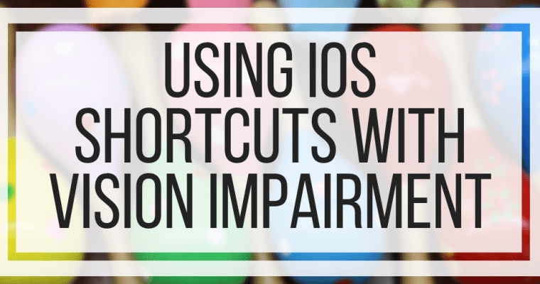 Using iOS Shortcuts With Vision Impairment