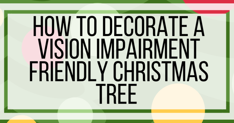 How To Decorate A Vision Impairment Friendly Christmas Tree