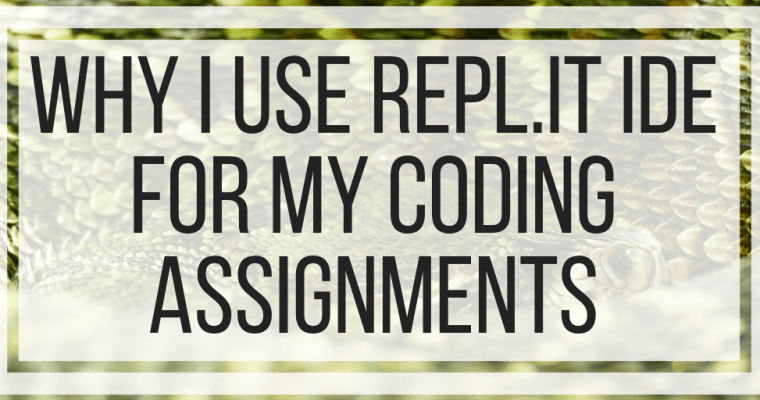 Why I Use Repl.it IDE For My Coding Assignments