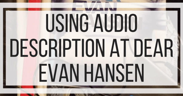 Using Audio Description at Dear Evan Hansen