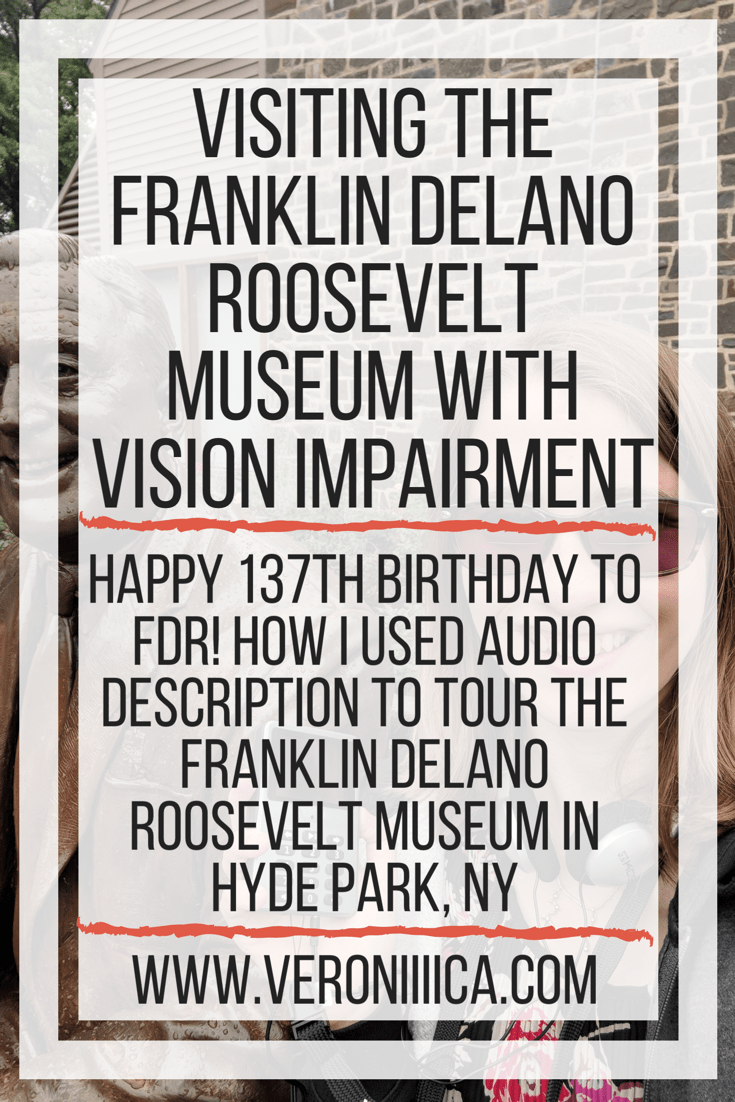 Happy 137th birthday to FDR! How I used audio description to tour the Franklin Delano Roosevelt Museum in Hyde Park, nY