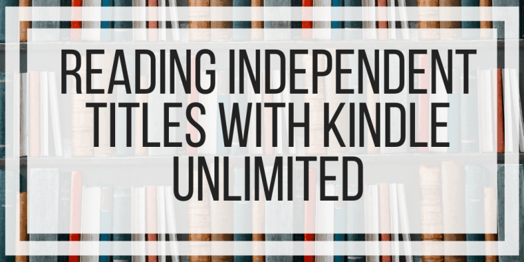 Reading Independent Titles With Kindle Unlimited