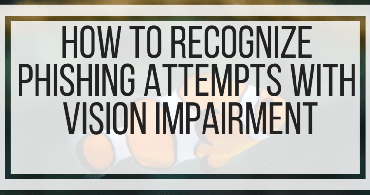 How To Recognize Phishing Attempts With Vision Impairment