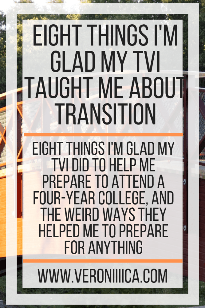Eight things I'm glad my TVI did to help me prepare to attend a four-year college, and the weird ways they helped me to prepare for anything