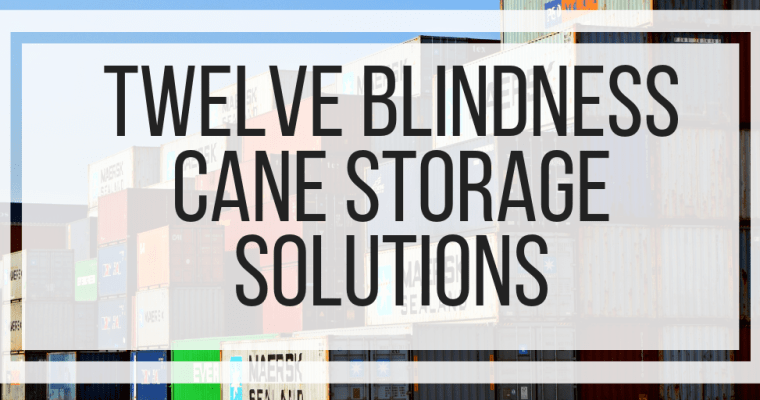 Twelve Blindness Cane Storage Solutions