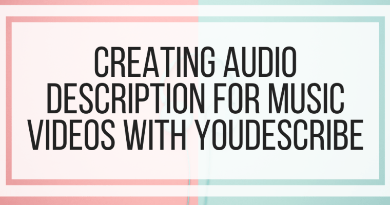 Creating Audio Description for Music Videos With YouDescribe