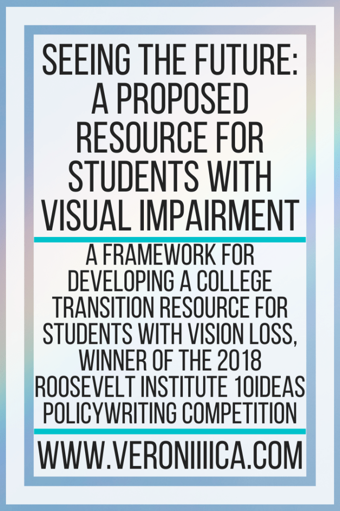 Seeing The Future: A Proposed Resource For Students With Visual Impairment. A framework for developing a college transition resource for students with vision loss, winner of the 2018 Roosevelt Institute 10Ideas policywriting competition