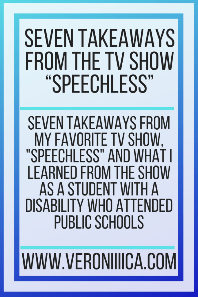 "Seven Takeaways From The TV Show ""Speechless"". Seven takeaways from my favorite TV show, ""Speechless"" and what I learned from the show as a student with a disability who attended public schools"