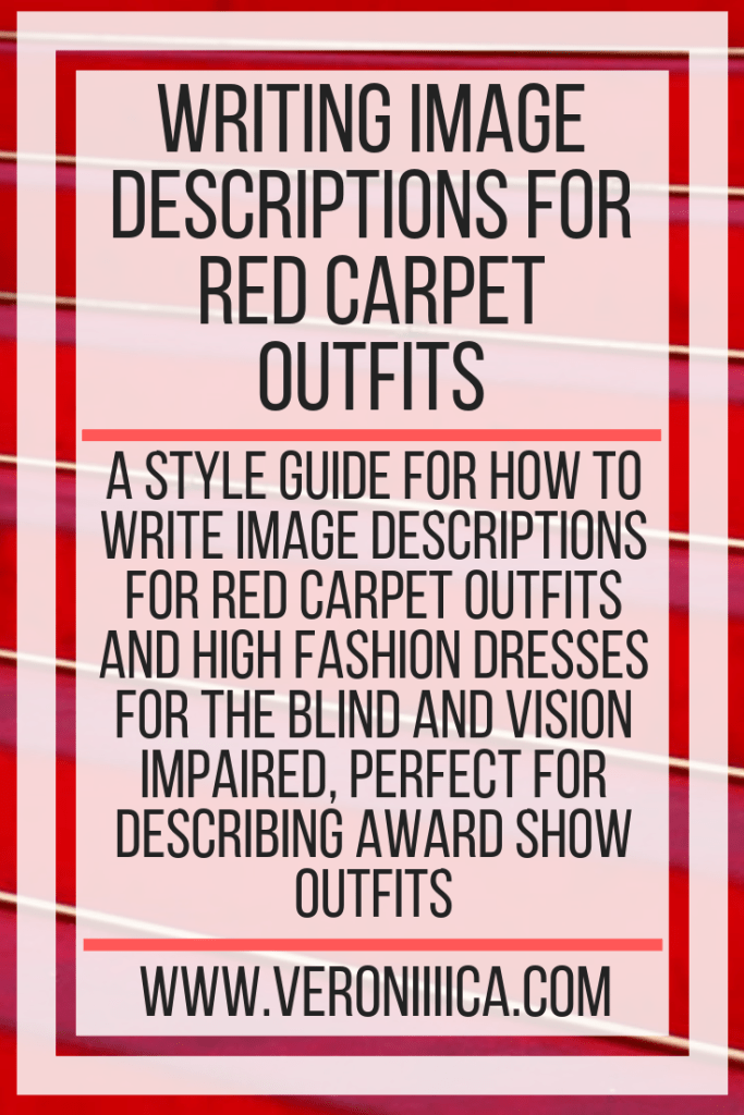 Writing Image Descriptions For Red Carpet Outfits. A style guide for how to write image descriptions for red carpet outfits and high fashion dresses for the blind and vision impaired, perfect for describing award show outfits