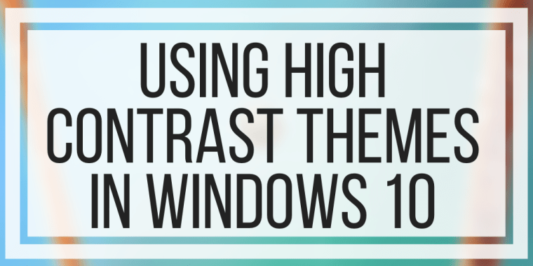 Using High Contrast Themes In Windows 10
