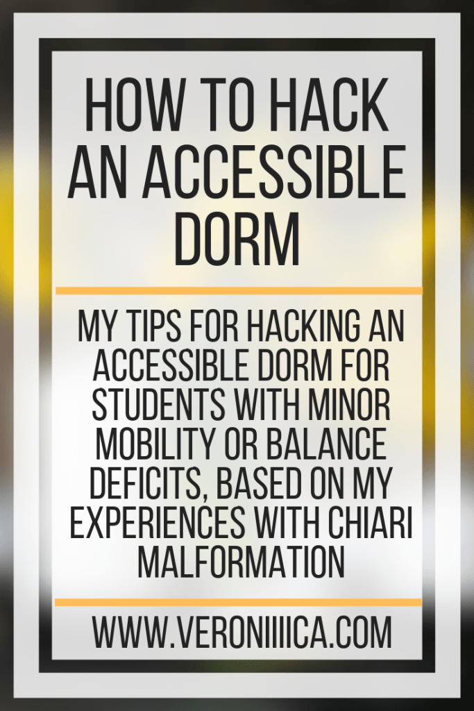 My tips for hacking an accessible dorm for students with minor mobility or balance deficits based on my experiences with chiari malformation