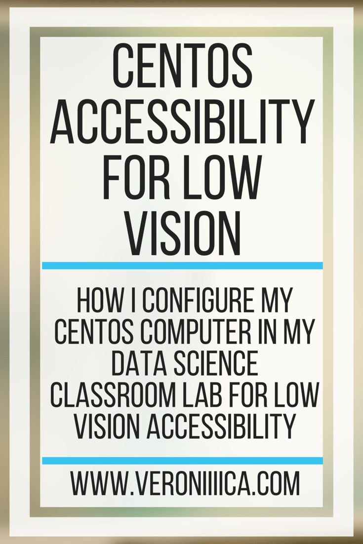 CentOS Accessibility for Low Vision. How I configure my CentOS computer in my data science classroom lab for low vision accessibility