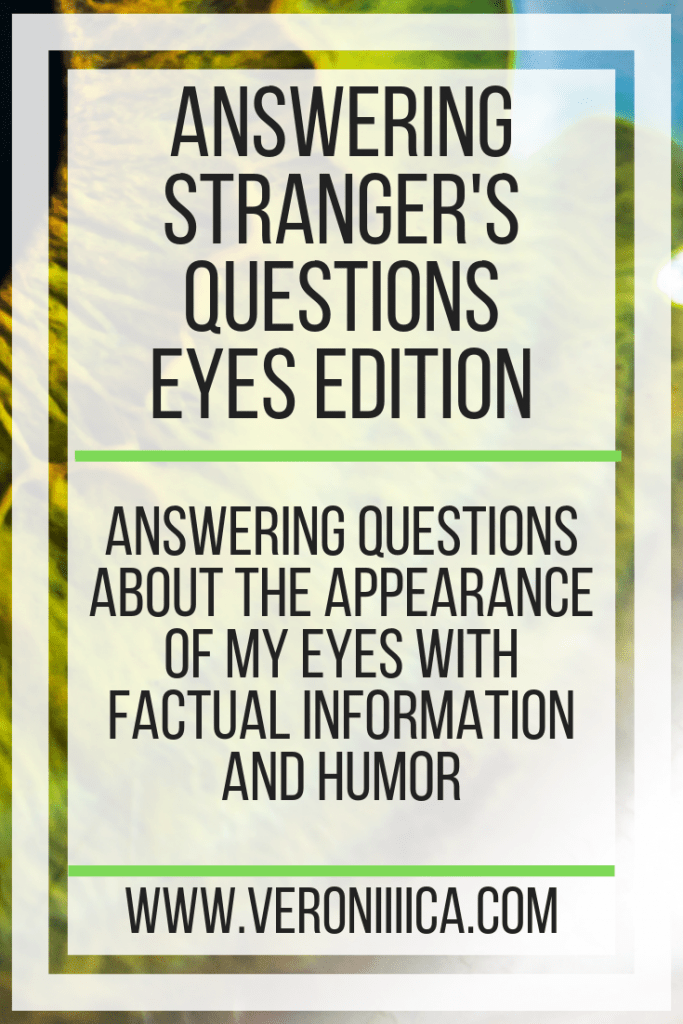 Answering Stranger's Questions- Eyes Edition. Answering questions about the appearance of my eyes with factual information and humor