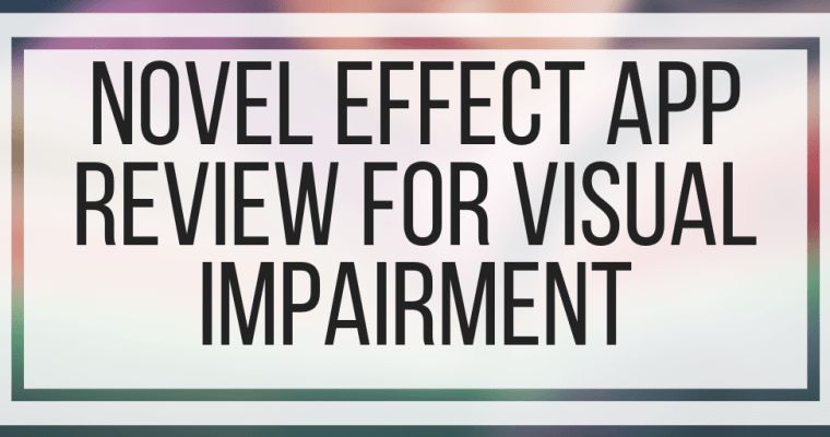 Novel Effect App Review For Visual Impairment