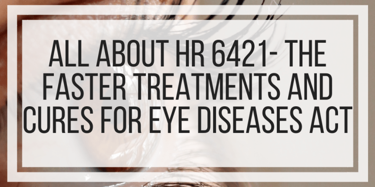 All About HR 6421- The Faster Treatments and Cures for Eye Diseases Act