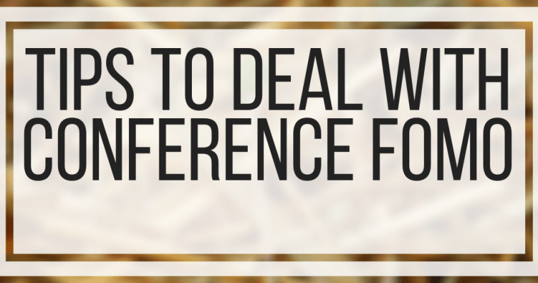 Tips To Deal With Conference FOMO