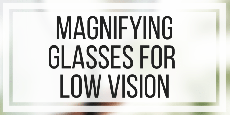 Magnifying Glasses For Low Vision