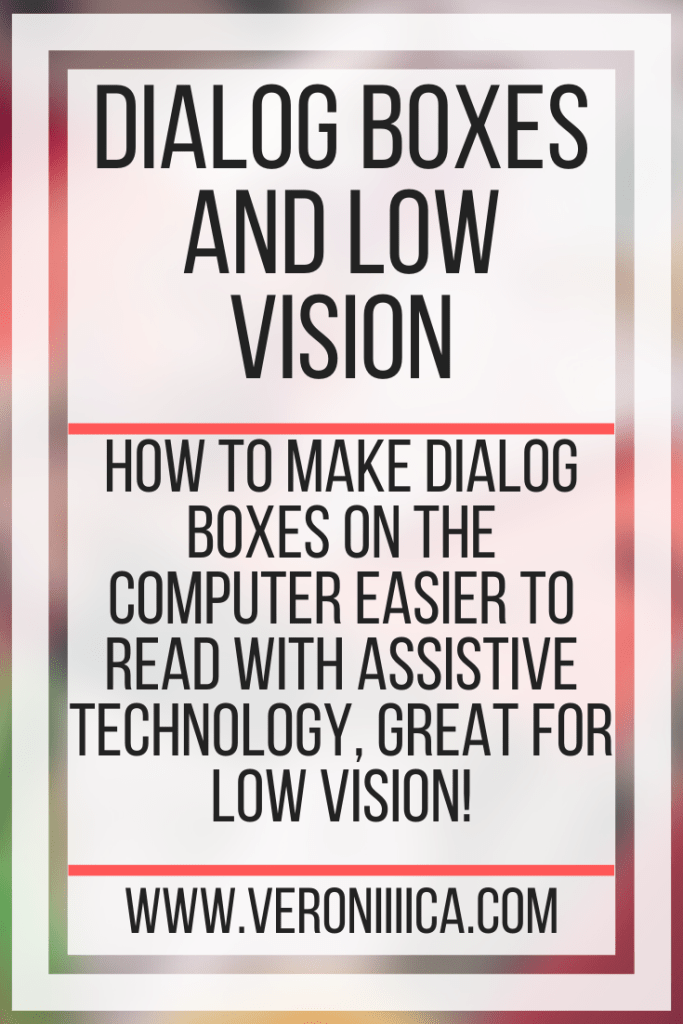 Dialog Boxes and Low Vision. How to make dialog boxes on the computer easier to read with assistive technology, great for low vision!