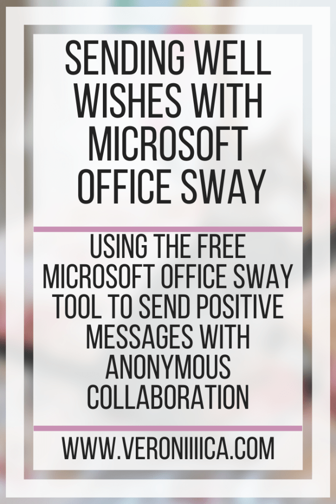 Sending Well Wishes With Microsoft Office Sway. Using the free Microsoft Office Sway tool to send positive messages with anonymous collaboration