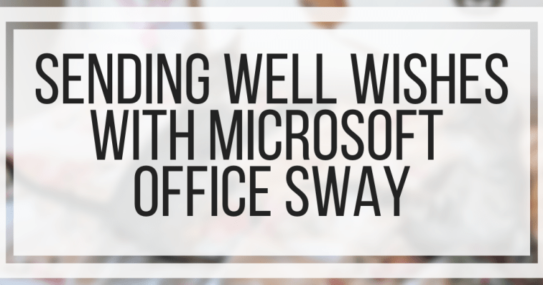 Sending Well Wishes With Microsoft Office Sway
