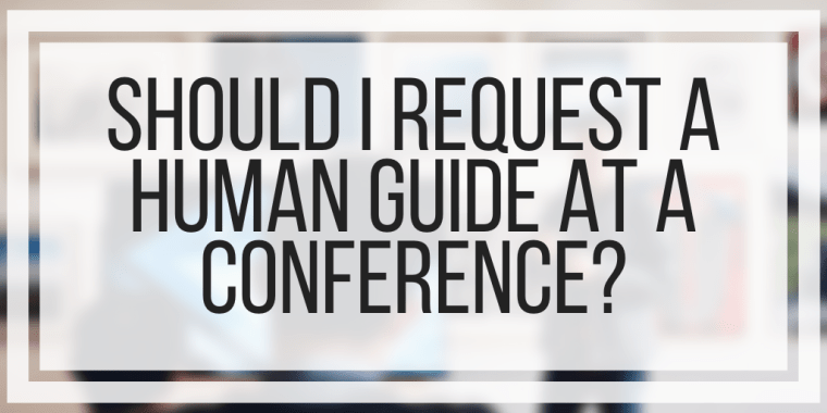 Should I Request a Human Guide At a Conference?