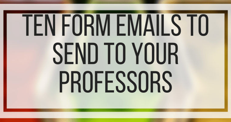 Ten Form Emails To Send To Your Professors